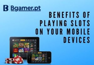 benefits of playing slots online on your mobile device